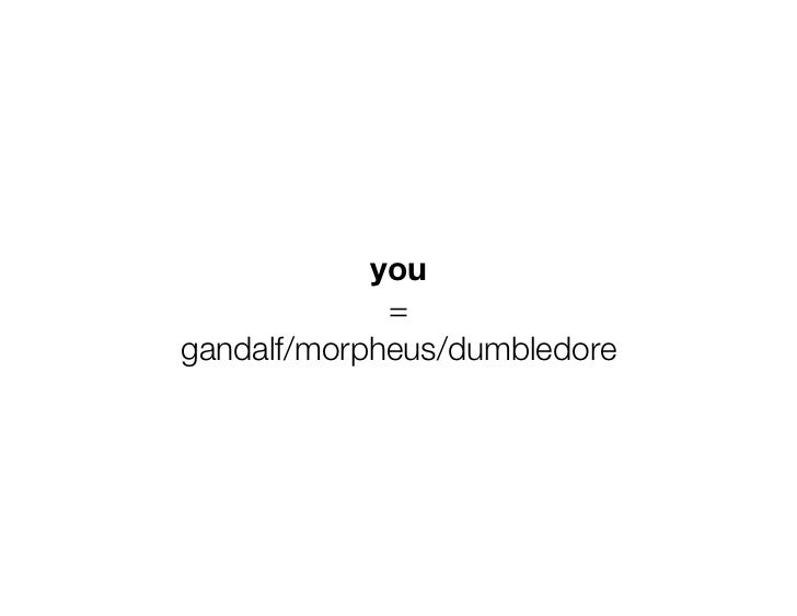 you             =gandalf/morpheus/dumbledore
