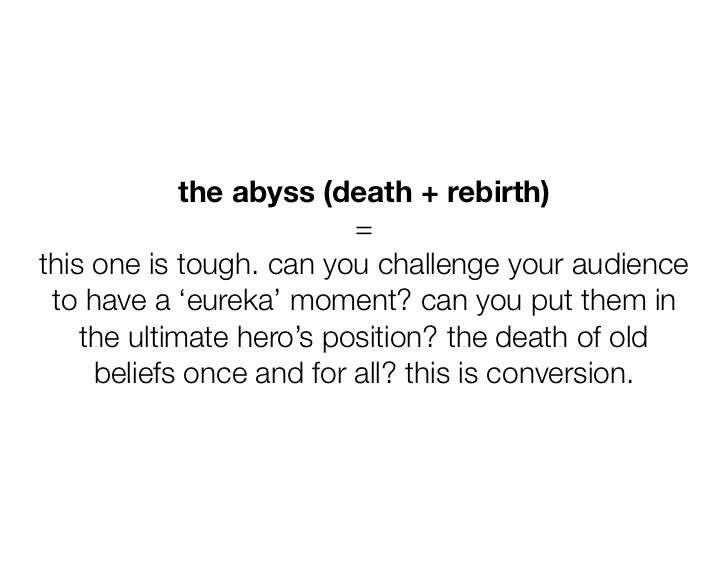 the abyss (death + rebirth)                          =this one is tough. can you challenge your audience to have a 'eureka...