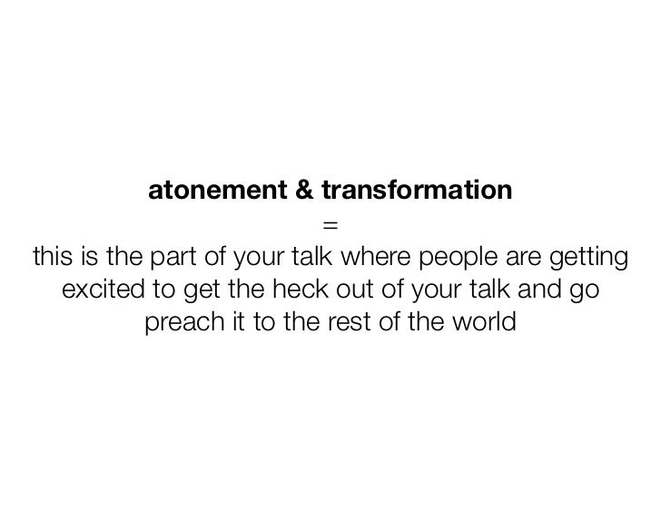 atonement & transformation                            =this is the part of your talk where people are getting   excited to...