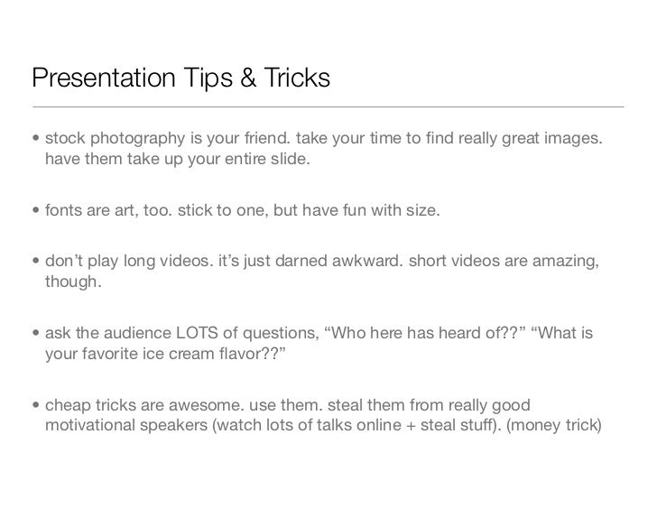 Presentation Tips & Tricks• stock photography is your friend. take your time to find really great images.  have them take u...
