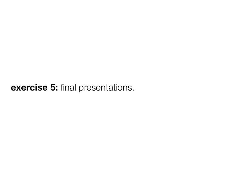 exercise 5: final presentations.