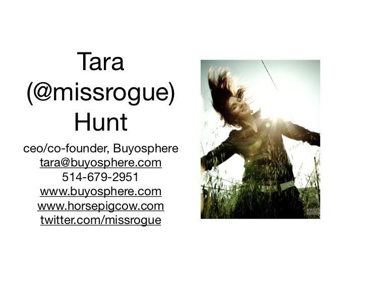 Tara(@missrogue)   Huntceo/co-founder, Buyosphere  tara@buyosphere.com        514-679-2951   www.buyosphere.com  www.horse...