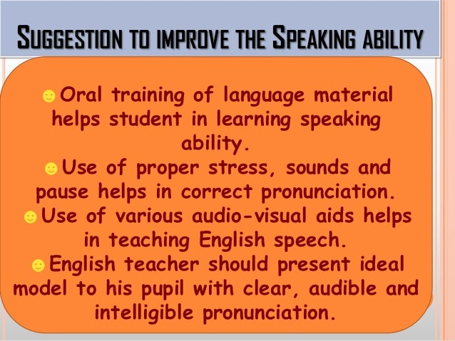 ☻Various activities like debates, language games, dramatization etc. provide opportunities for speaking ability. ☻Teacher ...