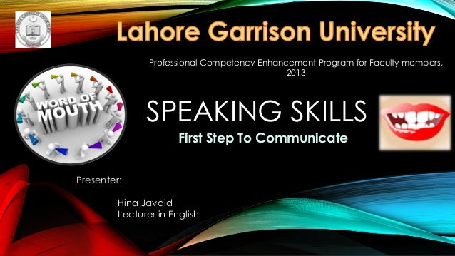 SPEAKING SKILLS First Step To Communicate Presenter: Hina Javaid Lecturer in English Professional Competency Enhancement P...