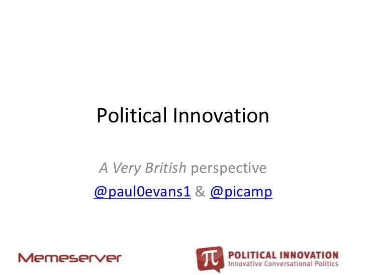 Political InnovationA Very British perspective@paul0evans1 & @picamp