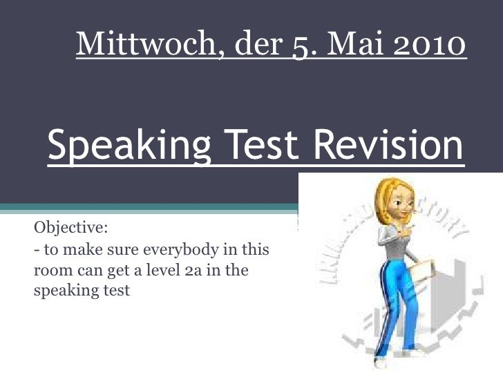 Speaking Test Revision<br />Objective:<br />- to make sure everybody in this room can get a level 2a in the speaking test<...