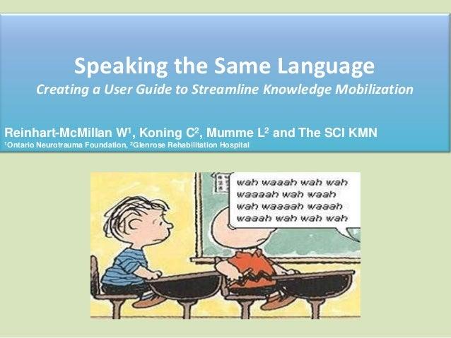 Speaking the Same LanguageCreating a User Guide to Streamline Knowledge MobilizationReinhart-McMillan W1, Koning C2, Mumme...