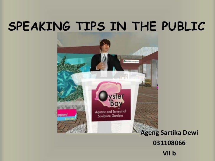 SPEAKING TIPS IN THE PUBLIC                  Ageng Sartika Dewi                     031108066                         VII b