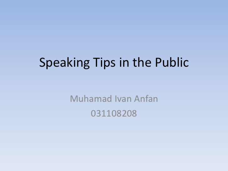 Speaking Tips in the Public     Muhamad Ivan Anfan        031108208
