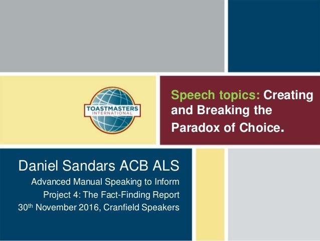Speech topics: Creating and Breaking the Paradox of Choice. Daniel Sandars ACB ALS Advanced Manual Speaking to Inform Proj...