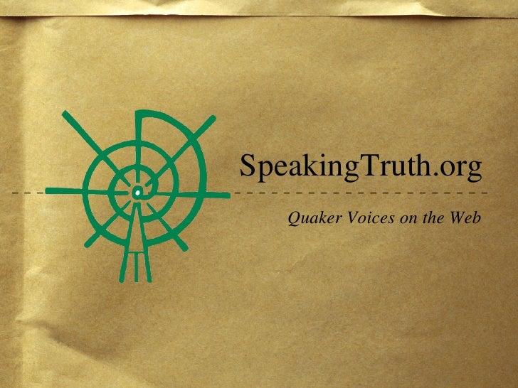 SpeakingTruth.org <ul><li>Quaker Voices on the Web </li></ul>