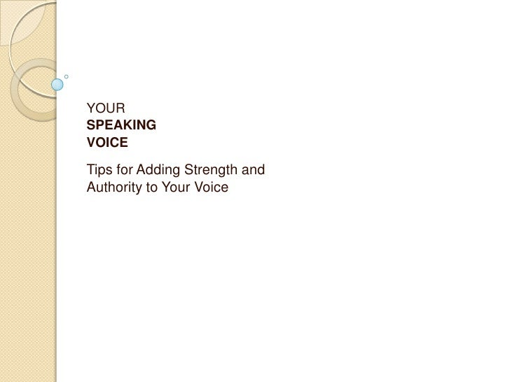 YOURSPEAKINGVOICETips for Adding Strength andAuthority to Your Voice
