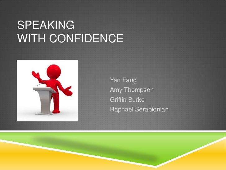 SPEAKINGWITH CONFIDENCE             Yan Fang             Amy Thompson             Griffin Burke             Raphael Serabi...