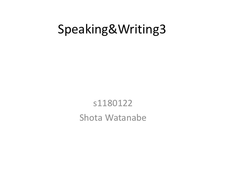 Speaking&Writing3<br />s1180122    <br />Shota Watanabe<br />