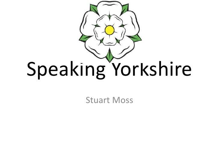 Speaking Yorkshire<br />Stuart Moss<br />