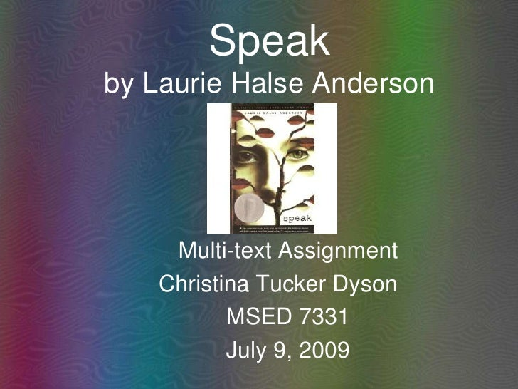Speakby Laurie Halse Anderson<br />Multi-text Assignment<br />Christina Tucker Dyson<br />MSED 7331<br />July 9, 2009<br />