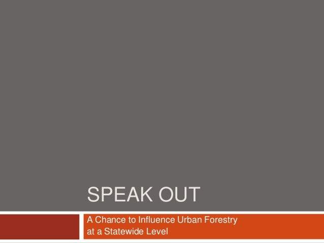 SPEAK OUT A Chance to Influence Urban Forestry at a Statewide Level