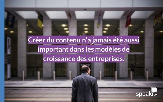 Créer du contenu n'a jamais été aussi important dans les modèles de croissance des entreprises.