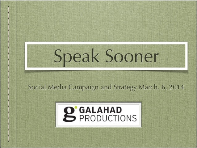 Speak Sooner Social Media Campaign and Strategy March, 6, 2014
