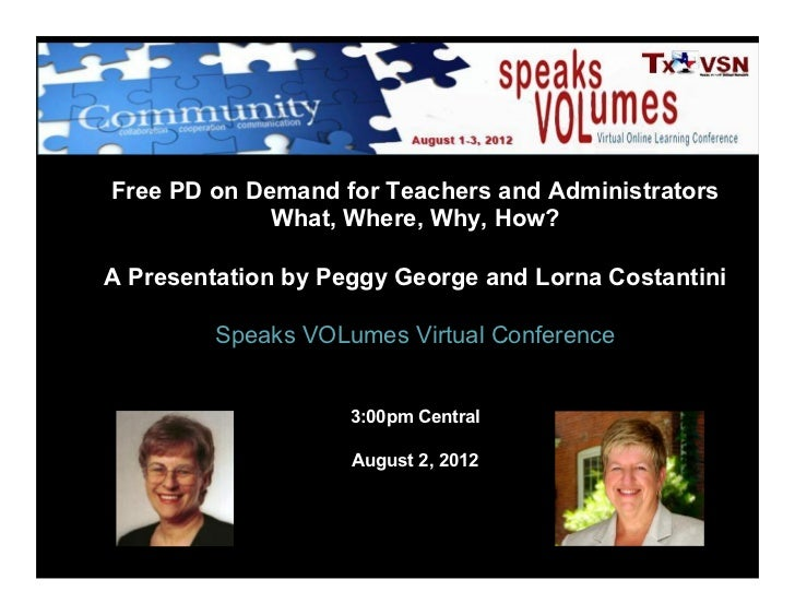 Free PD on Demand for Teachers and Administrators             What, Where, Why, How?A Presentation by Peggy George and Lor...