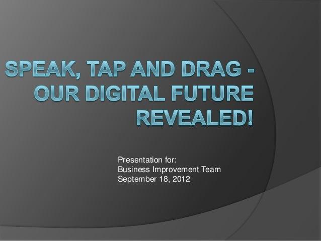 Presentation for:Business Improvement TeamSeptember 18, 2012