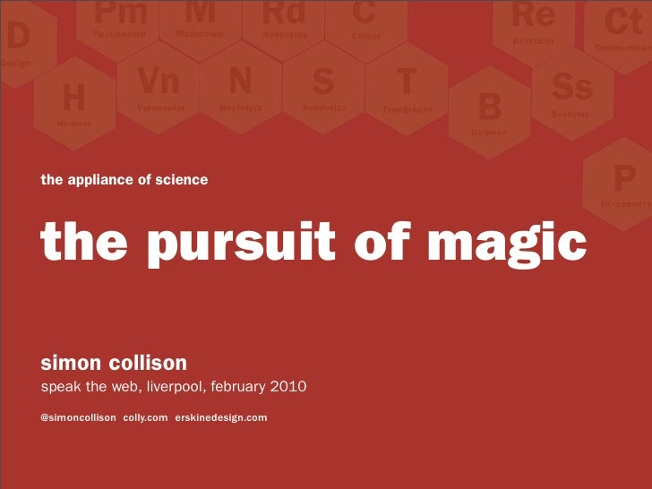 the appliance of science    the pursuit of magic simon collison speak the web, liverpool, february 2010 @simoncollison col...