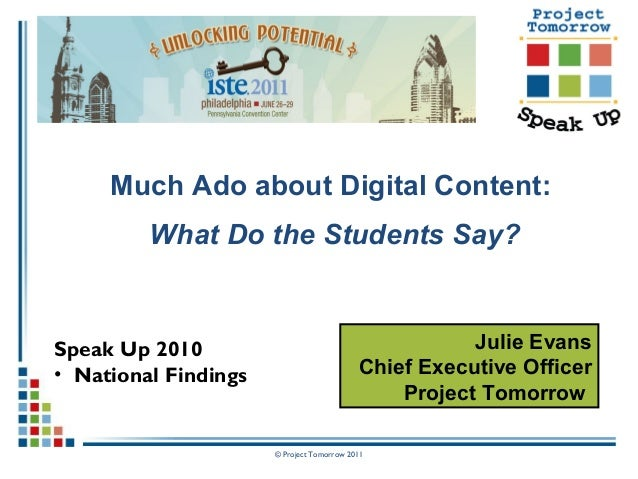 © Project Tomorrow 2011 Much Ado about Digital Content: What Do the Students Say? Speak Up 2010 • National Findings Julie ...