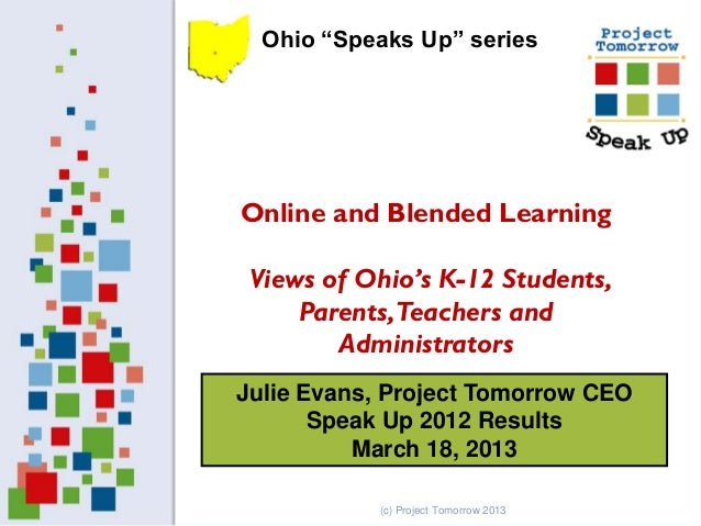 "Ohio ""Speaks Up"" seriesOnline and Blended Learning Views of Ohio's K-12 Students,     Parents, Teachers and        Adminis..."