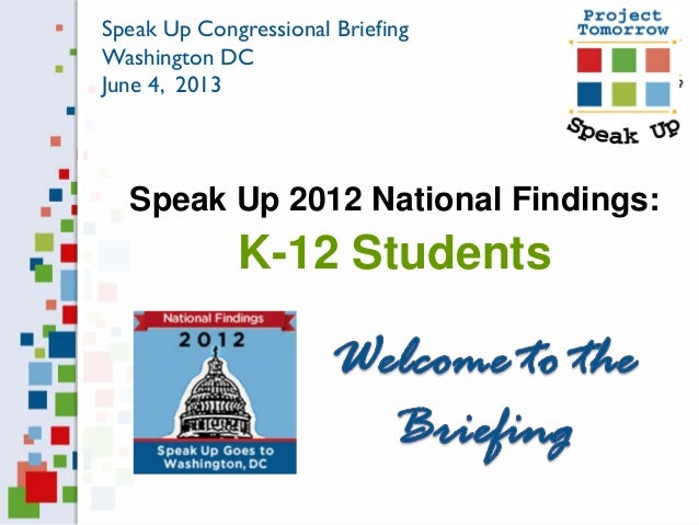Speak Up 2012 National Findings:K-12 StudentsSpeak Up Congressional BriefingWashington DCJune 4, 2013