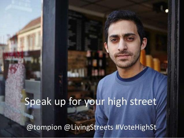 Speak up for your high street @tompion @LivingStreets #VoteHighSt