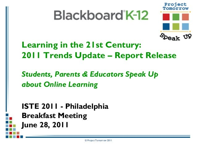 © Project Tomorrow 2011 Learning in the 21st Century: 2011 Trends Update – Report Release Students, Parents & Educators Sp...