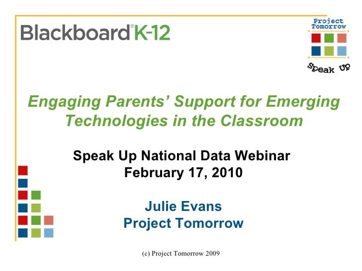 Engaging Parents' Support for Emerging Technologies in the Classroom Speak Up National Data Webinar  February 17, 2010 Jul...