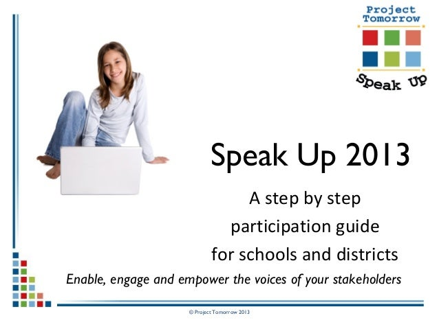 © Project Tomorrow 2013 Speak Up 2013 A step by step participation guide for schools and districts Enable, engage and empo...