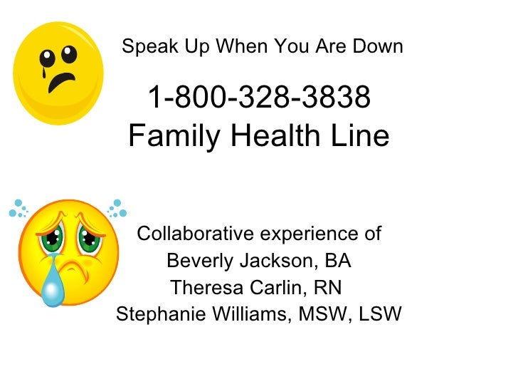 1-800-328-3838 Family Health Line Collaborative experience of Beverly Jackson, BA  Theresa Carlin, RN  Stephanie Williams,...