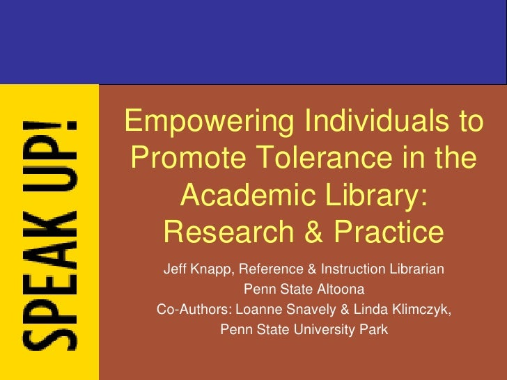Empowering Individuals toPromote Tolerance in the   Academic Library:  Research & Practice   Jeff Knapp, Reference & Instr...
