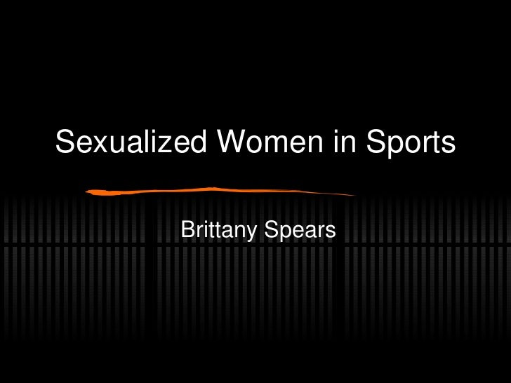 Sexualized Women in Sports Brittany Spears