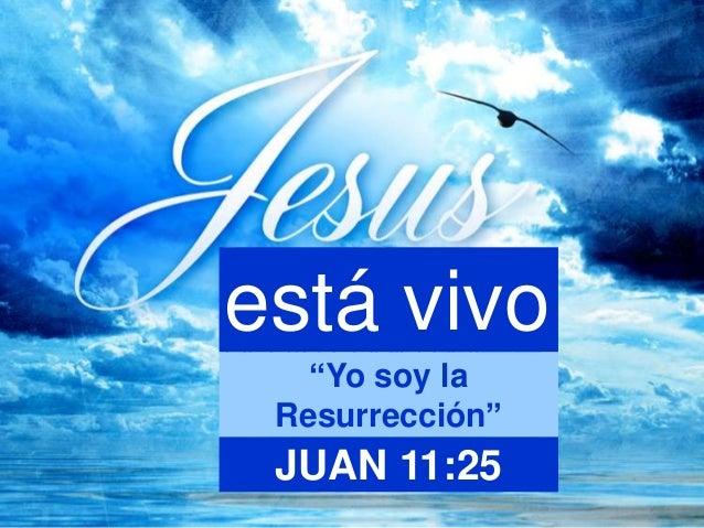 """está vivo """"Yo soy la Resurrección"""" JUAN 11:25"""