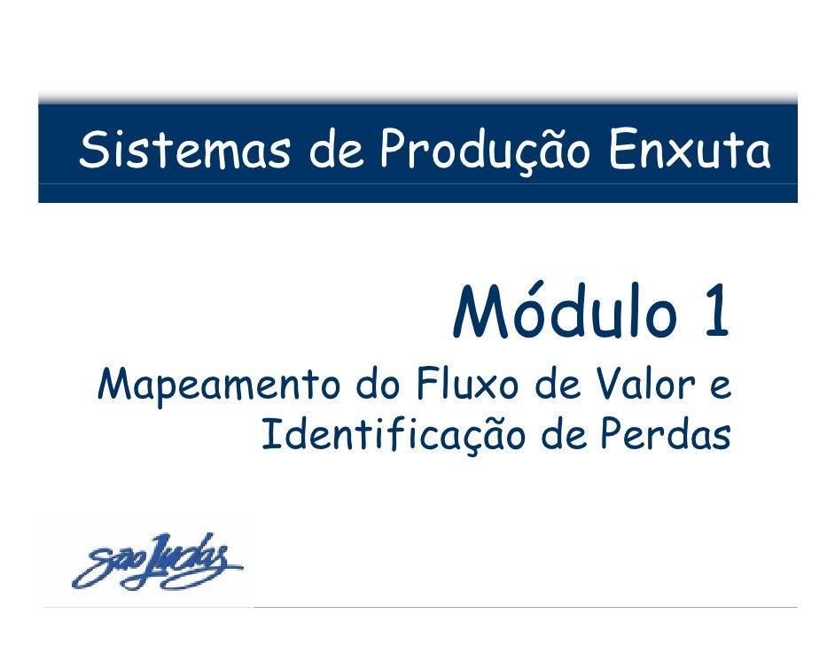 Sistemas de Produção Enxuta                   Módulo 1 Mapeamento do Fluxo de Valor e       Identificação de Perdas