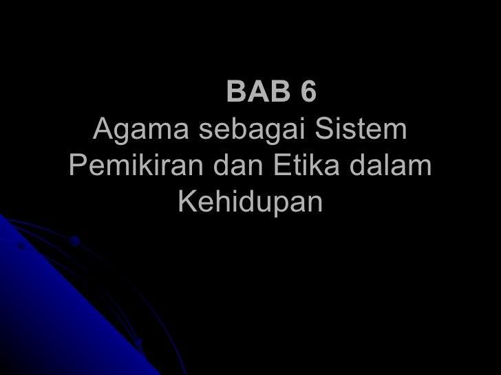 BAB 6 Agama sebagai Sistem Pemikiran dan Etika dalam Kehidupan