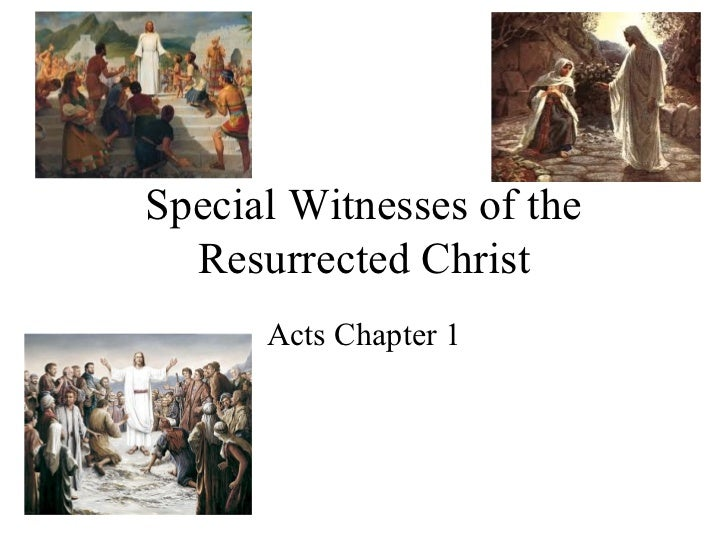 Special Witnesses of the  Resurrected Christ      Acts Chapter 1