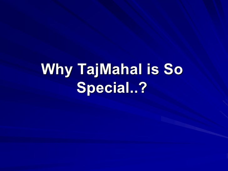 Why TajMahal is So      Special..?     Special..?