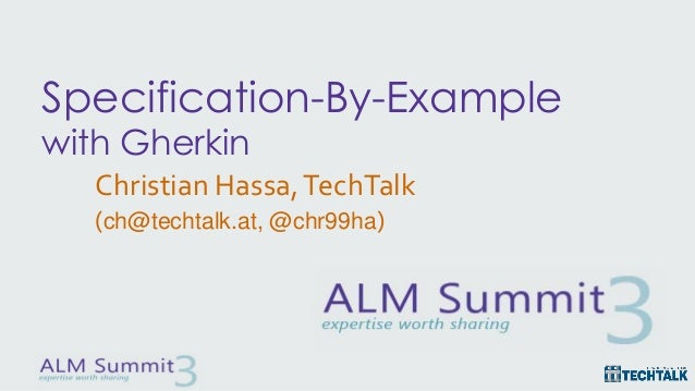 Specification-By-Example with Gherkin Christian Hassa,TechTalk (ch@techtalk.at, @chr99ha)