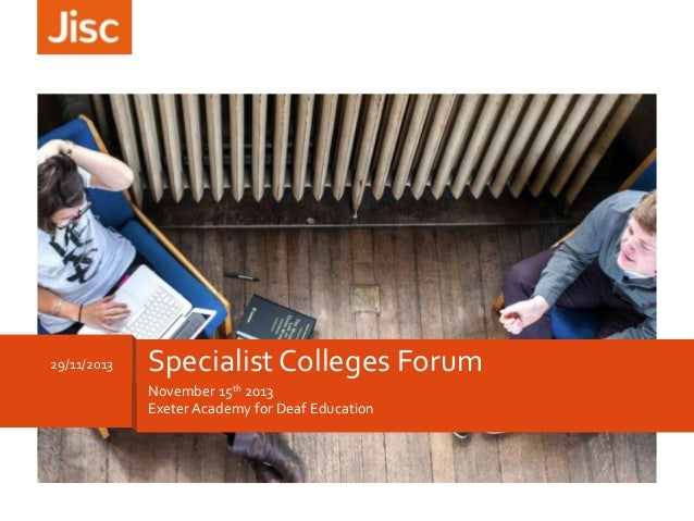29/11/2013  Specialist Colleges Forum November 15th 2013 Exeter Academy for Deaf Education