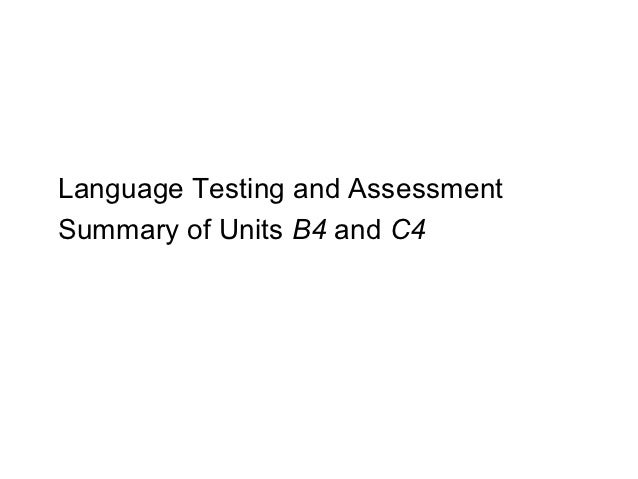 Language Testing and AssessmentSummary of Units B4 and C4