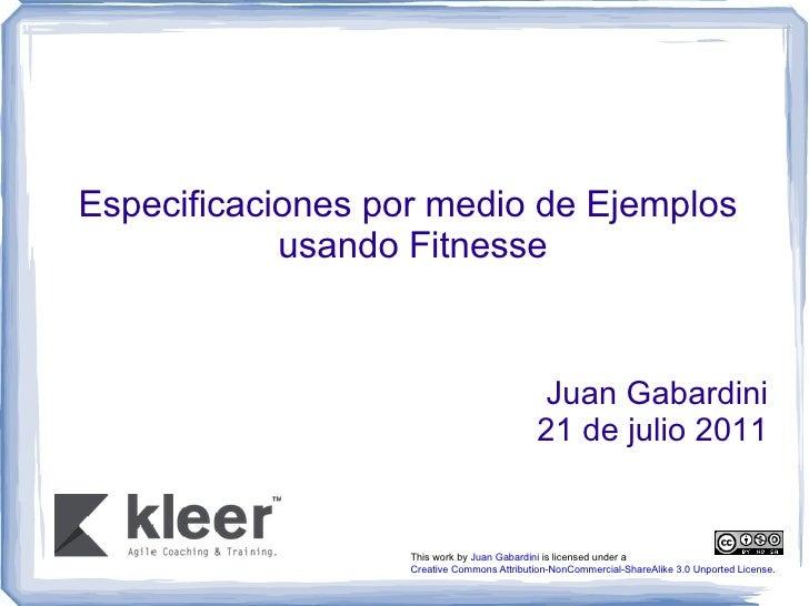 Especificaciones por medio de Ejemplos  usando Fitnesse Juan Gabardini 21 de julio 2011 This work by Juan Gabardini is l...
