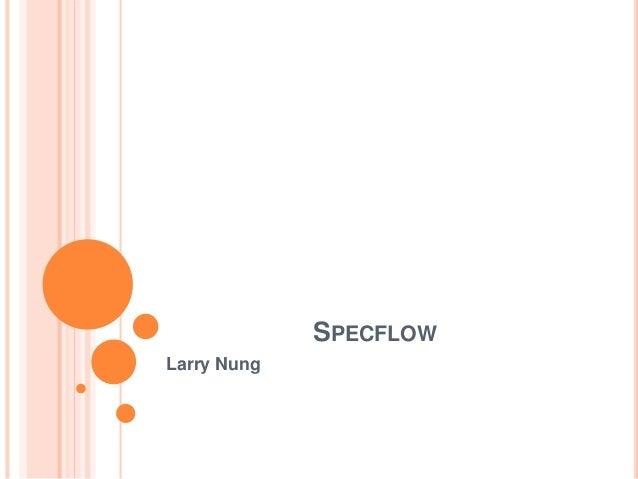 SPECFLOW Larry Nung