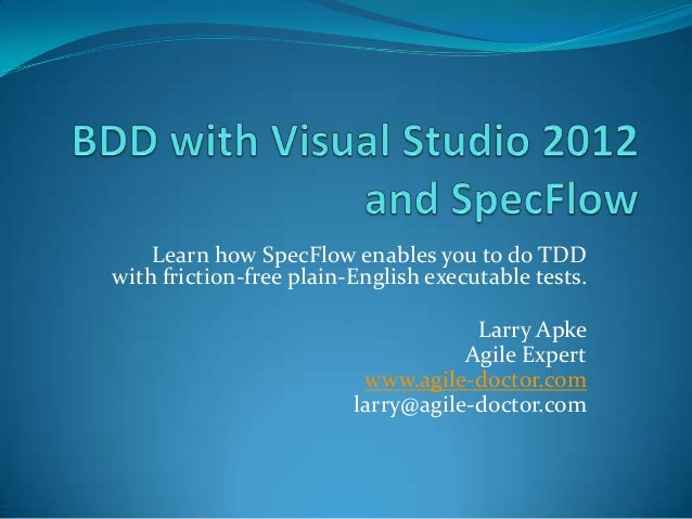 Learn how SpecFlow enables you to do TDD with friction-free plain-English executable tests. Larry Apke Agile Expert www.ag...