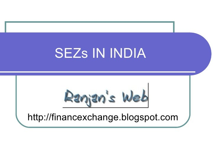 SEZs IN INDIA http://financexchange.blogspot.com