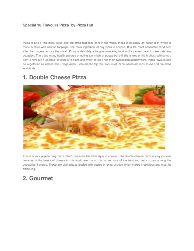 Special 10 Flavours Pizza by Pizza HutPizza is one of the most loved and preferred fast food item in the world. Pizza is b...