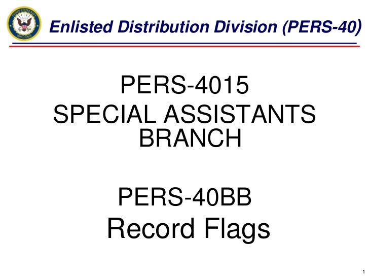 Enlisted Distribution Division (PERS-40)    PERS-4015SPECIAL ASSISTANTS      BRANCH        PERS-40BB       Record Flags   ...